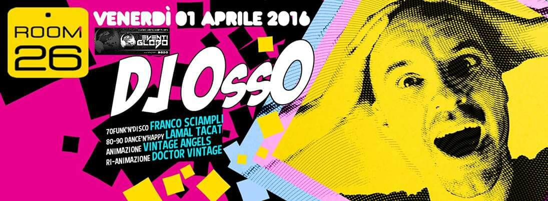 ROOM 26 VENERDÌ 1 APRILE 2016 DJ OSSO