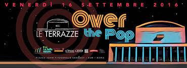Le Terrazze discoteca Roma venerdì 16.09.16 Over the Pop
