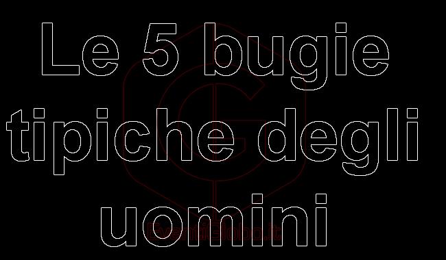 Le 5 bugie tipiche degli uomini