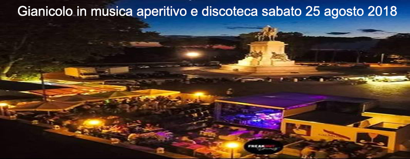 Gianicolo in musica aperitivo e discoteca sabato 25 agosto 2018