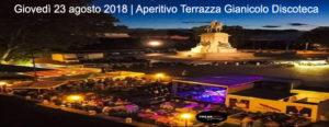 Giovedì 23 agosto 2018   Aperitivo Terrazza Gianicolo discoteca