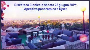 Terrazza Gianicolo Sabato 22 giugno 2019 Aperitivo Discoteca sotto le stelle