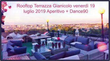 Rooftop Terrazza Gianicolo venerdì 19 luglio 2019 Aperitivo + Dance90
