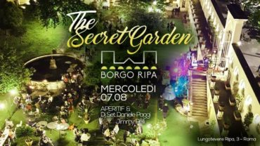 The Secret Garden Roma Aperitivo e Djset @ Borgo Ripa mercoledì 7 Agosto 2019