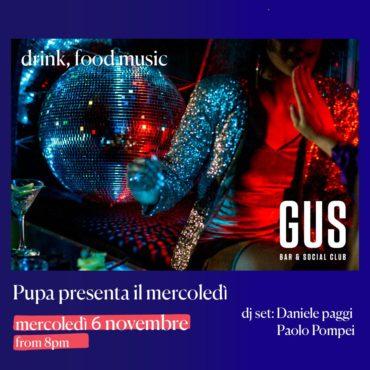 Gus Club mercoledì 6 novembre 209 Aperitivo e Discoteca Pupa